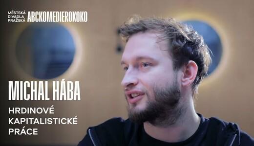 Michal Hába o Hrdinech kapitalistické práce
